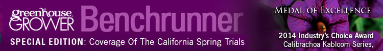 Greenhouse Grower Benchrunner Special Edition: Coverage Of The California Spring Trials